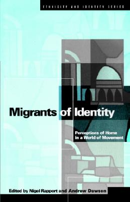 Migrants of Identity By Rapport, Nigel (EDT)/ Dawson, Andrew/ Rapport, Nigel/ Dawson, Andrew (EDT)